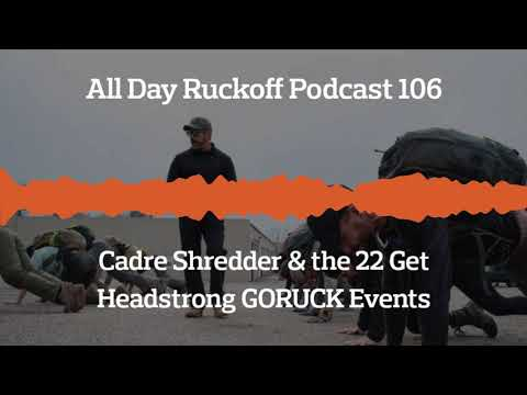 ADR 106: Cadre Shredder & the 22 Get Headstrong GORUCK Events Podcast (Audio Only)