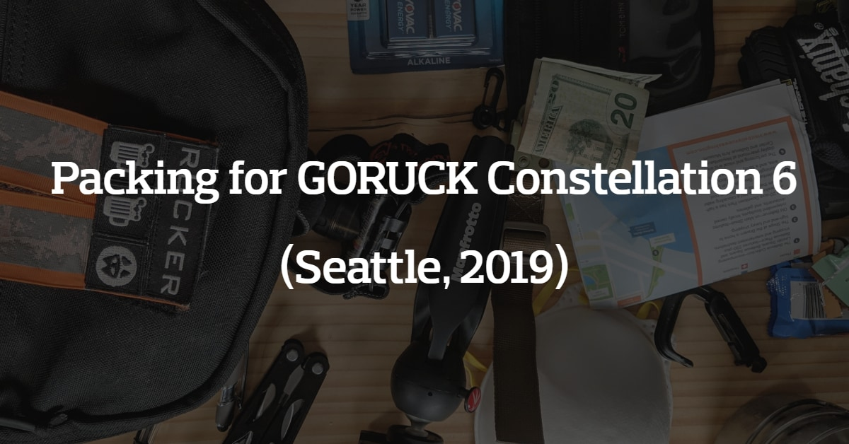 Packing for GORUCK Constellation 6 (Seattle, 2019) - All Day